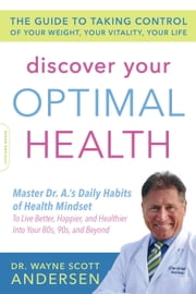 Discover Your Optimal Health - The Guide to Taking Control of Your Weight, Your Vitality, Your Life ebook by Wayne Scott Andersen