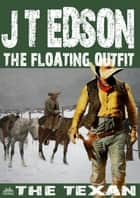 The Floating Outfit 46: The Texan ebook by J.T. Edson