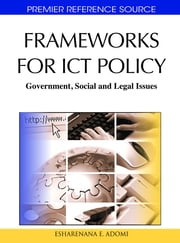 Frameworks for ICT Policy - Government, Social and Legal Issues ebook by Esharenana E. Adomi