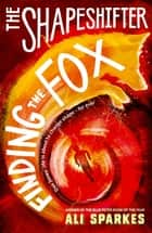 The Shapeshifter: Finding the Fox ebook by Ali Sparkes