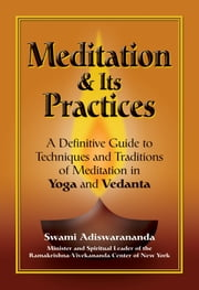 Meditation & Its Practices - A Definitive Guide to Techniques and Traditions of Meditation in Yoga and Vedanta ebook by Swami Adiswarananda