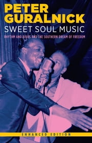 Sweet Soul Music (Enhanced Edition) - Rhythm and Blues and the Southern Dream of Freedom ebook by Peter Guralnick