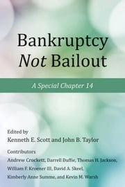 Bankruptcy Not Bailout: A Special Chapter 14 ebook by Scott, Kenneth E.