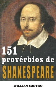 151 Provérbios de Shakespeare ebook by Willian Castro