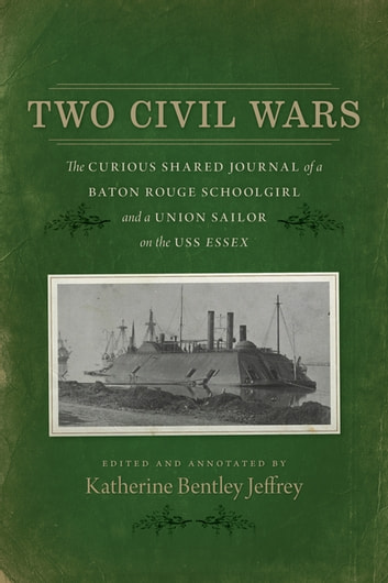Two Civil Wars - The Curious Shared Journal of a Baton Rouge Schoolgirl and a Union Sailor on the USS Essex ebook by