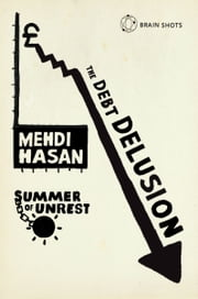 Summer of Unrest: The Debt Delusion - Exposing ten Tory myths about debts, deficits and spending cuts ebook by Mehdi Hasan