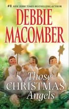 Those Christmas Angels ebook by Debbie Macomber