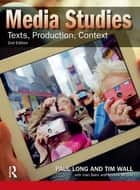 Media Studies - Texts, Production, Context ebook by Paul Long, Tim Wall