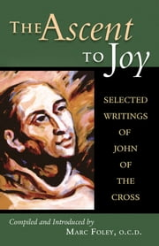 The Ascent to Joy - Selected Writings of John of the Cross ebook by Marc Foley, O.C.D.