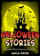 Halloween Stories: Spooky Short Stories for Kids ebook by Uncle Amon
