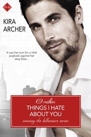 69 Million Things I Hate About You ebook by Kira Archer