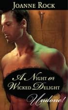 A Night of Wicked Delight (Mills & Boon Historical Undone) ekitaplar by Joanne Rock