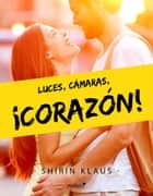 Luces, cámaras, ¡corazón! eBook by Shirin Klaus