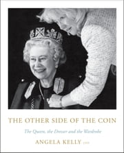 The Other Side of the Coin - The Queen, the Dresser and the Wardrobe ebook by Angela Kelly