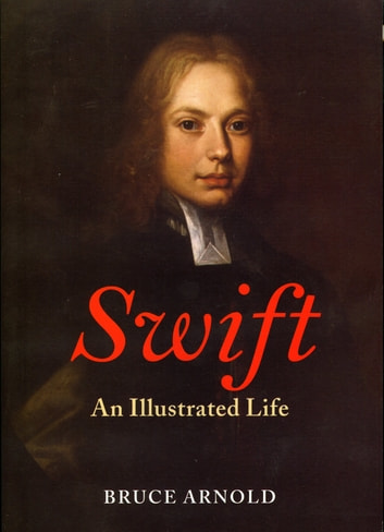 Swift - An Illustrated Life ebook by Bruce Arnold