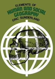Elements of Human and Social Geography: Some Anthropological Perspectives ebook by Sunderland, Eric