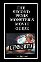 The Second Penis Monster's Movie Guide ebook by Ian Watson
