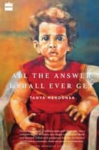 All the Answer I Shall Ever Get ebook by Tanya Mendonsa