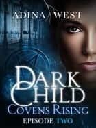 Dark Child (Covens Rising): Episode 2 ebook by Adina West