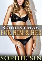 Christmas For Him & Her ebook by Sophie Sin