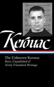 The Unknown Kerouac - Rare, Unpublished, & Newly Translated Writings ebook by Jack Kerouac,Todd Tietchen,Jean-Christophe Cloutier