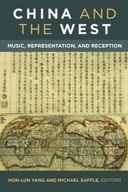 China and the West - Music, Representation, and Reception ebook by Michael Saffle, Hon-Lun Yang