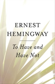 To Have and Have Not ebook by Ernest Hemingway