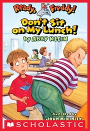 Ready, Freddy! #4: Don't Sit On My Lunch ebook by Abby Klein,John Mckinley