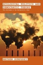 Ecological Politics and Democratic Theory ebook by Mathew Humphrey