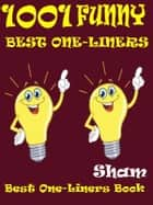 Jokes Funny One Liners: 1001 Funny Best One Liners ebook by Sham