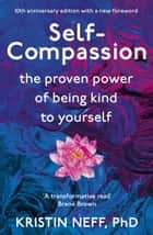 Self-Compassion - The Proven Power of Being Kind to Yourself ebook by