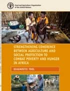 Strengthening Coherence between Agriculture and Social Protection to Combat Poverty and Hunger in Africa Diagnostic Tool ebook by Food and Agriculture Organization of the United Nations