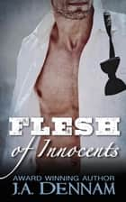 Flesh of Innocents - Flesh, #4 ebook by J.A. Dennam