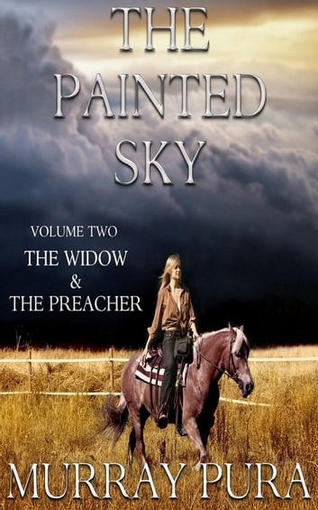 The Painted Sky - Volume 2 - The Widow & The Preacher ebook by Murray Pura