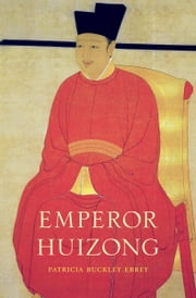 Emperor Huizong ebook by Patricia Buckley Ebrey