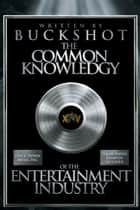The Common Knowledgy of The Entertainment Industry ebook by Buckshot