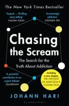 Chasing the Scream - The First and Last Days of the War on Drugs 電子書 by Johann Hari
