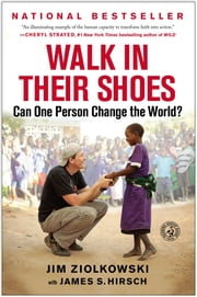 Walk in Their Shoes - Can One Person Change the World? ebook by Jim Ziolkowski,James S. Hirsch
