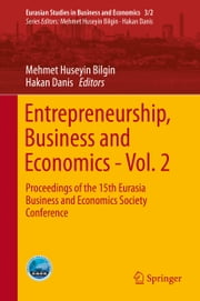 Entrepreneurship, Business and Economics - Vol. 2 - Proceedings of the 15th Eurasia Business and Economics Society Conference ebook by Mehmet Huseyin Bilgin,Hakan Danis