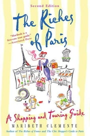 The Riches of Paris - A Shopping and Touring Guide ebook by Maribeth Clemente