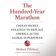 The Hundred-Year Marathon - China's Secret Strategy to Replace America as the Global Superpower audiobook by Michael Pillsbury