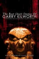 The Best Short Stories of Garry Kilworth ebook by Garry Kilworth