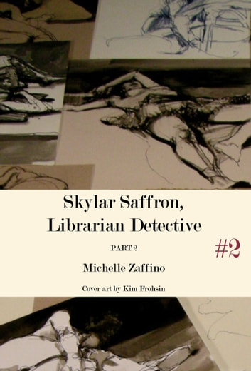 Skylar Saffron, Librarian Detective: Part 2 ebook by Michelle Zaffino