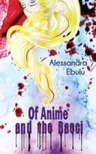 Of Anime and the Baeci ebook by Alessandra Ebulu
