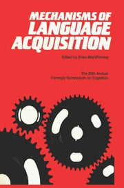 Mechanisms of Language Acquisition - The 20th Annual Carnegie Mellon Symposium on Cognition ebook by Brian MacWhinney
