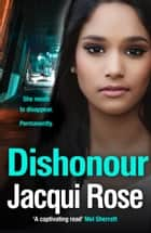 DISHONOUR ebook by Jacqui Rose