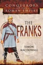 Conquerors of the Roman Empire: The Franks ebook by Simon MacDowall