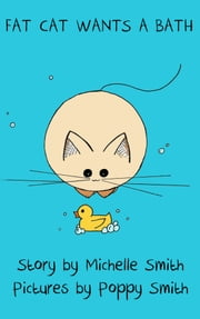 Fat Cat Wants a Bath ebook by Michelle Smith