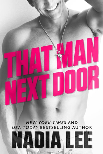 That Man Next Door ebook by Nadia Lee