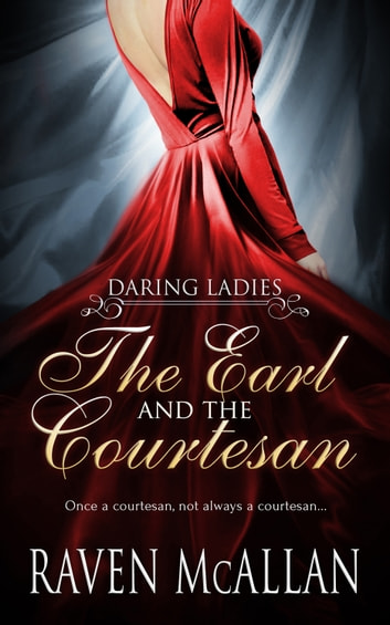 The Earl And The Courtesan Ebook By Raven Mcallan 9781786862075